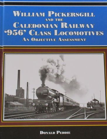 William Pickersgill and the Caledonian Railway 956 Class Locomotives - An Objective Assessment, by Donald Peddie